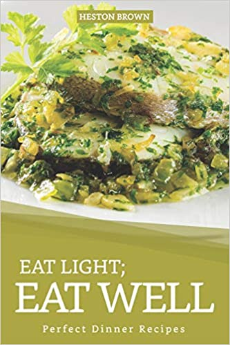 Buy Eat Light Eat Well Perfect Dinner Recipes Book Online