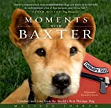 Moments With Baxter: Comfort and Love from the World's Best Therapy Dog