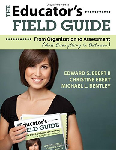 The Educator?s Field Guide: From Organization to Assessment (And Everything in Between)