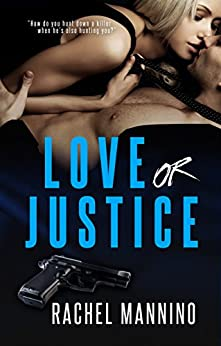 Love Or Justice (Protect and Serve Book 1) by [Mannino, Rachel]