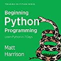 Beginning Python Programming: Learn Python Programming in 7 Days: Treading on Python, Book 1 Audiobook by Matt Harrison Narrated by John Edmondson