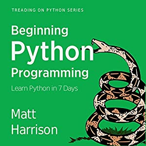 Beginning Python Programming: Learn Python Programming in 7 Days Hörbuch