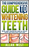 The Comprehensive Guide To Whitening Teeth: Smile with confidence! How to whiten teeth safely and keep them that way (Tooth Whitening, How To Whiten Teeth, … Teeth Health, Bright Smile, Oral Hygiene)