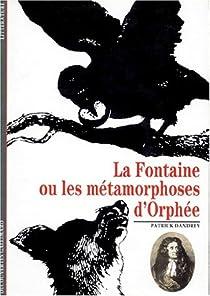 La Fontaine ou Les Métamorphoses d'Orphée par Dandrey