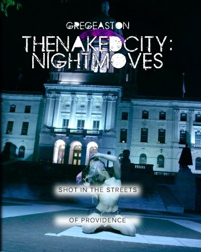 The Naked City: Night Moves: A collection of adventurous urban nude photography shot all at night (Volume 2)