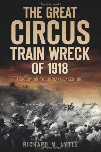 The Great Circus Train Wreck of 1918: Tragedy on the Indiana Lakeshore ()