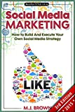 Social Media: Social Media Marketing - 2nd EDITION - How To Build And Execute Your Own Internet Marketing Strategy with Facebook, Twitter, Youtube, LinkedIn ... Selling On Amazon, FBA, Online Book 1)