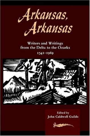 Contemporary Ozark Collection - Arkansas, Arkansas Volume 1: Writers and Writings from the Delta to the Ozarks, 1541-1969