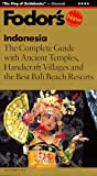 Fodor's Indonesia, 1st Edition: The Complete Guide with Ancient Temples, Handicraft Villages and the Best Bali B each Resorts (Fodor's Indonesia, 1999)