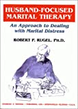 Husband-Focused Marital Therapy : An Approach to Dealing with Marital Distress, Rugel, Robert P., 0398067937
