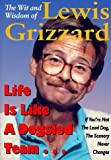 Life Is Like a Dogsled Team . . . If You're Not the Lead Dog, the Scenery Never Changes, Lewis Grizzard, 1563522144
