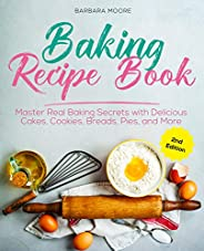 Baking Recipe Book: Master Real Baking Secrets with Delicious Cakes, Cookies, Breads, Pies, and More (English