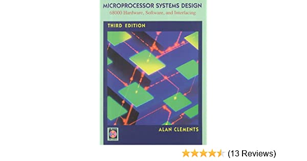 Microprocessor Systems Design 68000 Family Hardware Software And Interfacing Clements Alan 9780534948221 Amazon Com Books