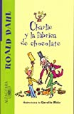 Image of Charlie y la fabrica de chocolate (Charlie and the Chocolate Factory) (Alfaguara) (Spanish Edition)