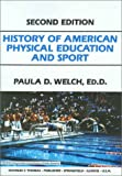 History of American Physical Education and Sport, Welch, Paula D., 0398065667
