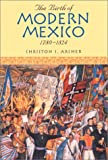 The Birth of Modern Mexico, 1780D1824 (Latin American Silhouettes)
