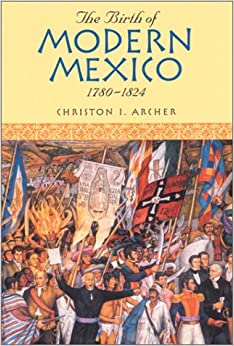 Book The Birth of Modern Mexico, 1780-1824 (Latin American Silhouettes)