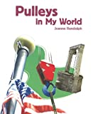 Pulleys in My World, Joanne Randolph, 1404284257