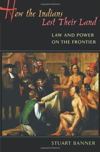 How the Indians Lost Their Land: Law and Power on the Frontier