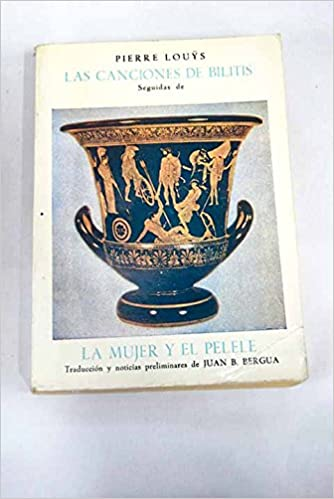 Las canciones de Bilitis - La mujer y el pelele. Versión de Juan B. Bergua. b...: Amazon.es: Pierre.- LOUYS: Libros