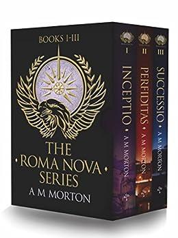 The Roma Nova Thriller Series: Box Set 1 - INCEPTIO, PERFIDITAS, SUCCESSIO by [Morton, Alison]