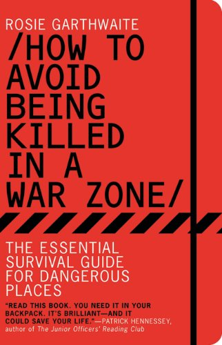 How to Avoid Being Killed in a War Zone: The Essential Survival Guide for Dangerous Places by Bloomsbury USA
