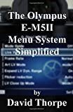 The Olympus E-M5II Menu System Simplified