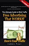 Here's Your Traffic: The ULTIMATE guide to free web traffic and the only form of free website advertisement that works!