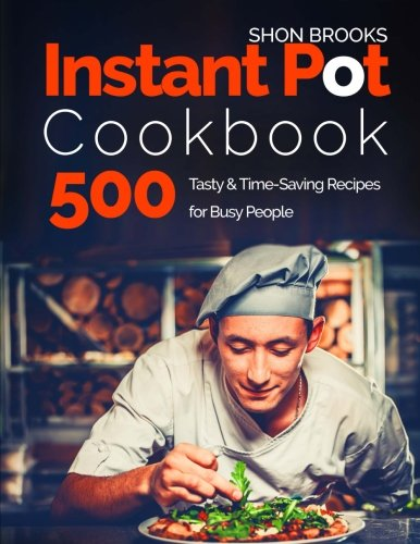 Instant Pot Cookbook 500 Tasty and Time-Saving Recipes for Busy People