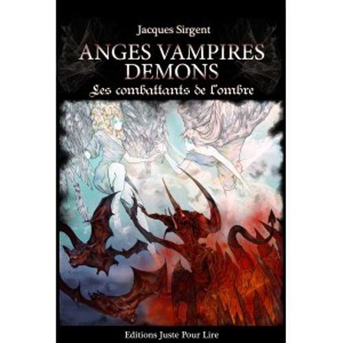 Anges, vampires, démons : Les combattants de l'ombre Broché – 23 mars 2011 Jacques Sirgent Juste pour Lire 236151012X TL236151012X
