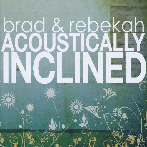 Brad & Rebekah - Acoustically Inclined (2008)