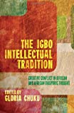 The Igbo Intellectual Tradition : Creative Conflict in African and African Diasporic Thought, , 1137311282