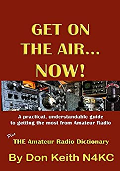 Get on the Air...Now!: A practical, understandable guide to getting the most from Amateur Radio by [Keith, Don]