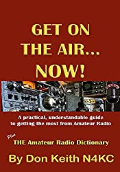 Get on the Air...Now!: A practical, understandable guide to getting the most from Amateur Radio