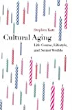 img - for Cultural Aging: Life Course, Lifestyle, and Senior Worlds book / textbook / text book