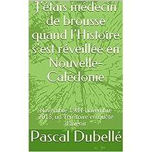 J'étais médecin de brousse quand l'Histoire s'est réveillée en Nouvelle-Calédonie: Novembre 1984-novembre 2018, un Territoire en quête d'avenir (French Edition)