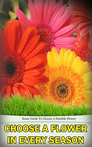 Download for free Choose a Flower in Every Season : Some Guide to Choose a Suitable Flower