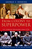 From Colony to Superpower: U.S. Foreign Relations since 1776 (Oxford History of the United States), George C. Herring, 0199765537