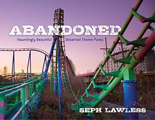 Abandoned: Hauntingly Beautiful Deserted Theme Parks (America Mall Of Pictures)
