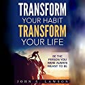 Success and Luck: Transform Your Habit, Transform Your Life Audiobook by John S. Lawson Narrated by Harry Roger Williams III