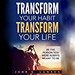 Success and Luck: Transform Your Habit, Transform Your Life | John S. Lawson