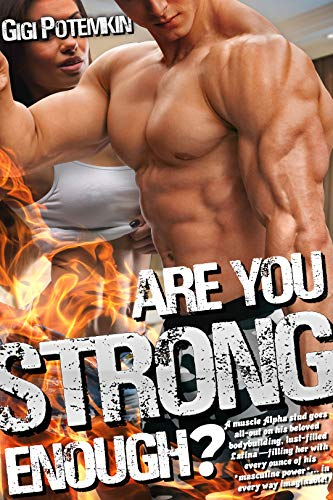 Are you strong enough?: A muscle Alpha stud goes all-out on