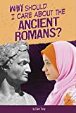 Why Should I Care About the Ancient Romans? (Why Should I Care About History?)