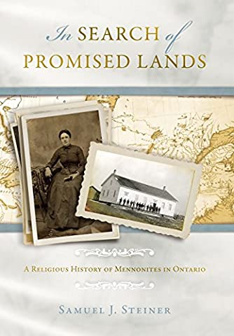 In Search of Promised Lands: A Religious History of Mennonites in Ontario (Studies of Anabaptist and Mennonite (Mennonite History)