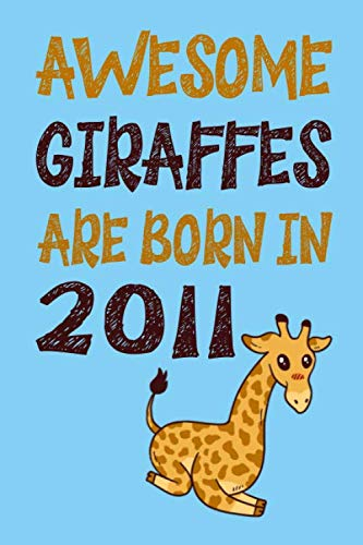 Awesome Giraffes Are Born in 2011: Birthday Gift Birth Year 2011 - blank writing Journal | Notebook | Diary| Planner with lined pages for Notes, ... much more. Great gift idea for Giraffe Lovers ()