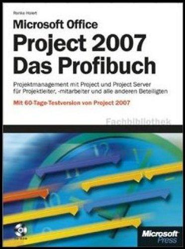Microsoft Office Project 2007 - Das Profibuch: Project und Project Server für Anwender, Administratoren und Entwickler