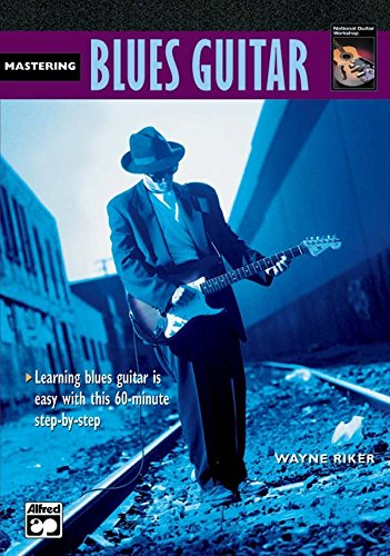 Complete Blues Guitar Method: Mastering Blues Guitar with Wayne Riker [Instant Access]