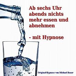 Ab sechs Uhr abends nichts mehr essen und abnehmen - mit Hypnose