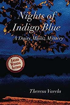 Nights of Indigo Blue: A Daisy Muñiz Mystery (Daisy Muñiz Mysteries Book 1) by [Varela, Theresa]