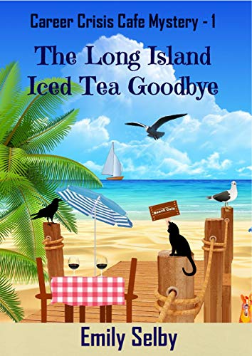 The Long Island Iced Tea Goodbye (Career Crisis Café Mystery Book 1) by [Selby, Emily]